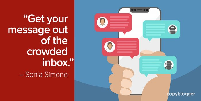 """Get your message out of the crowded inbox."" – Sonia Simone"