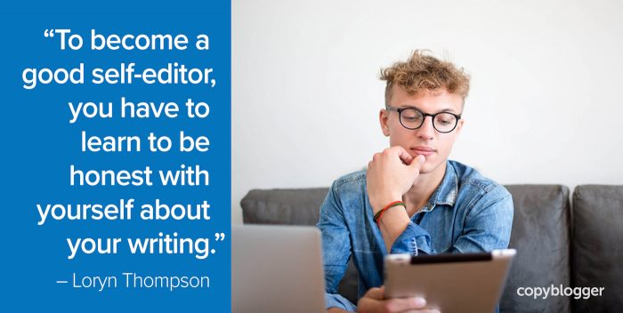To become a good self-editor, you have to learn to be honest with yourself about your writing