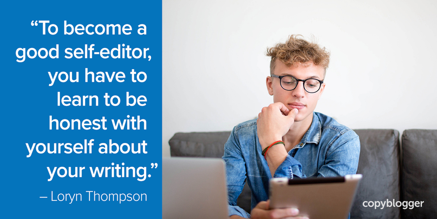 """To become a good self-editor, you have to learn to be honest with yourself about your writing."" – Loryn Thompson"