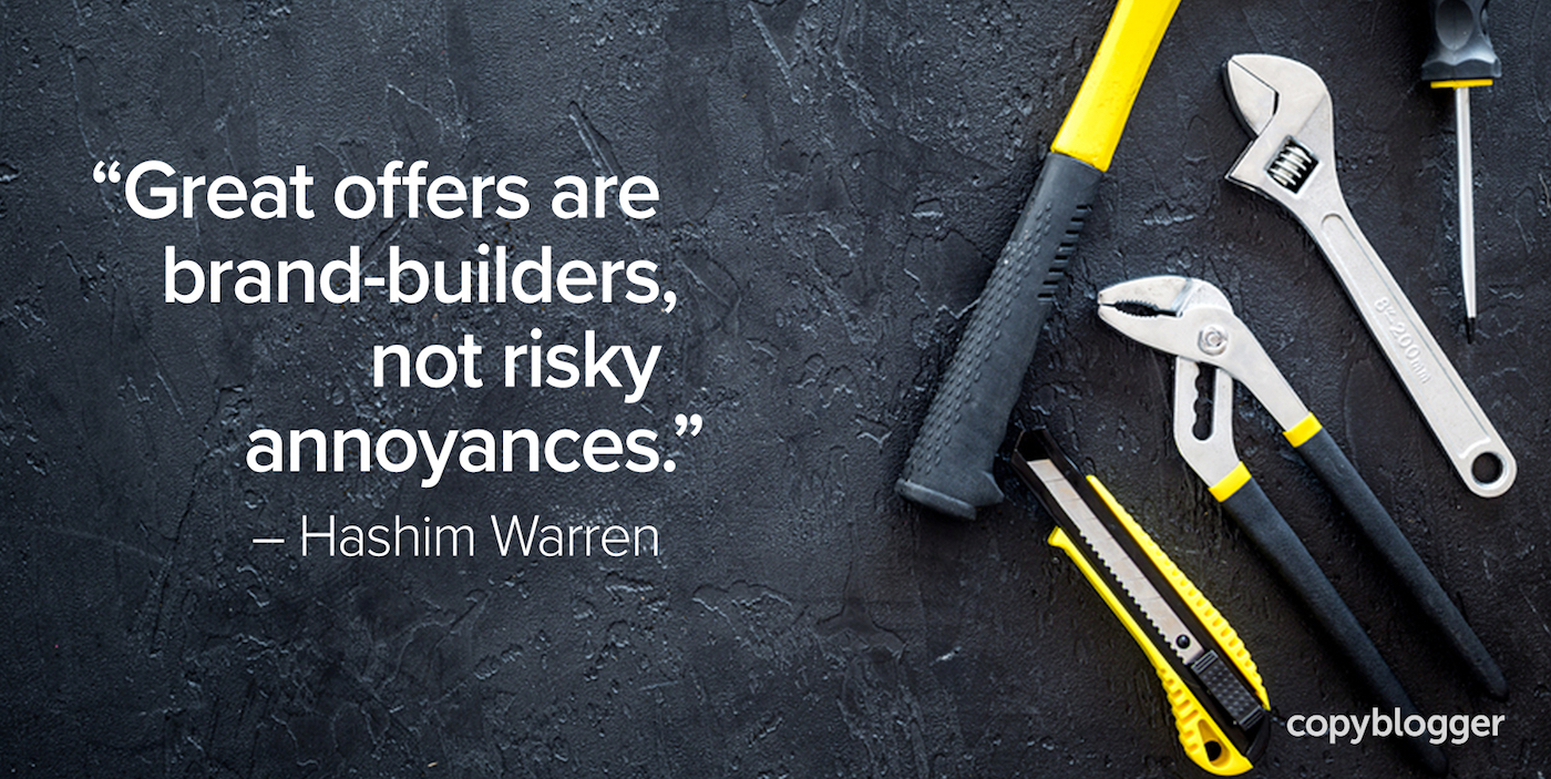 """""""Great offers are brand-builders, not risky annoyances."""" – Hashim Warren"""