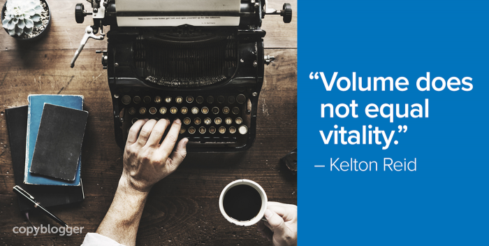 """Volume does not equal vitality."" – Kelton Reid"