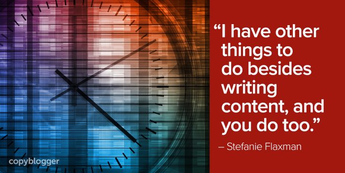 """I have other things to do besides writing content, and you do too."" – Stefanie Flaxman"