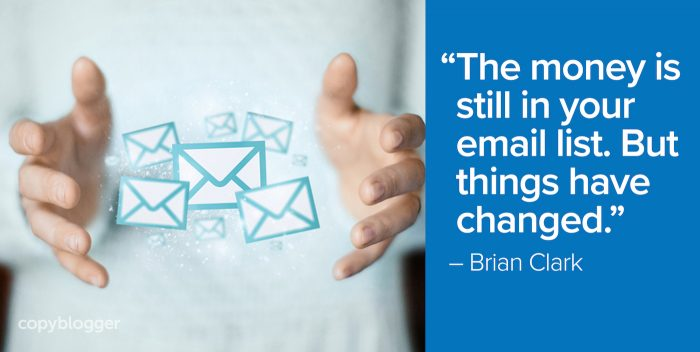 """""""The money is still in your email list. But things have changed."""" – Brian Clark"""