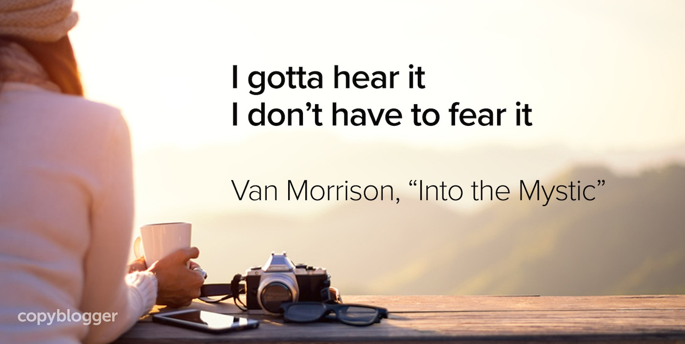 I gotta hear it I don't have to fear it Van Morrison,