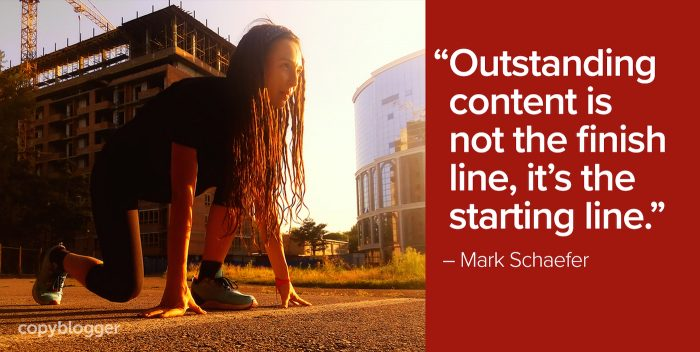 Outstanding content is not the finish line, it's the starting line – Mark Schaefer