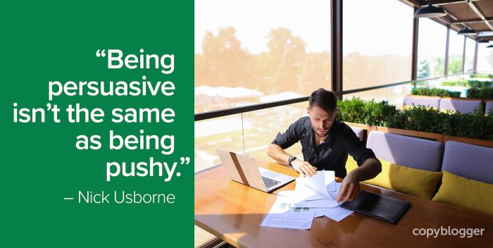 """Being persuasive isn't the same as being pushy."" – Nick Usborne"
