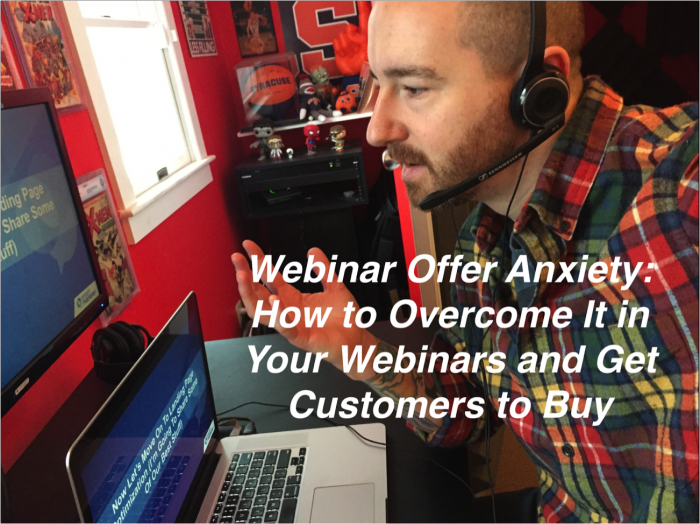 How to Overcome Webinar Offer Anxiety and Get Your Audience to Buy