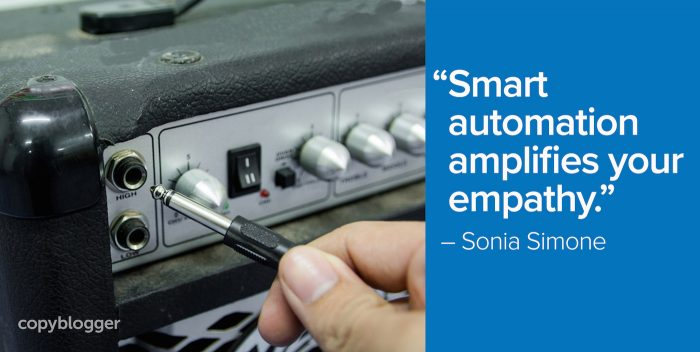 """Smart automation amplifies your empathy."" – Sonia Simone"