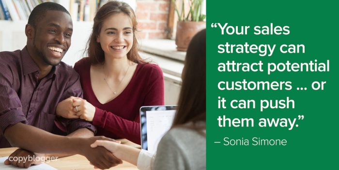 """Your sales strategy can attract potential customers ... or it can push them away."" – Sonia Simone"