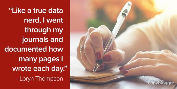 """Like a true data nerd, I went through my journals and documented how many pages I wrote each day."" – Loryn Thompson"