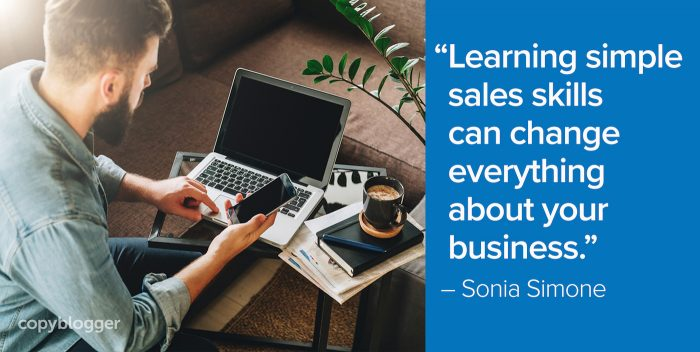 """Learning simple sales skills can change everything about your business."" – Sonia Simone"
