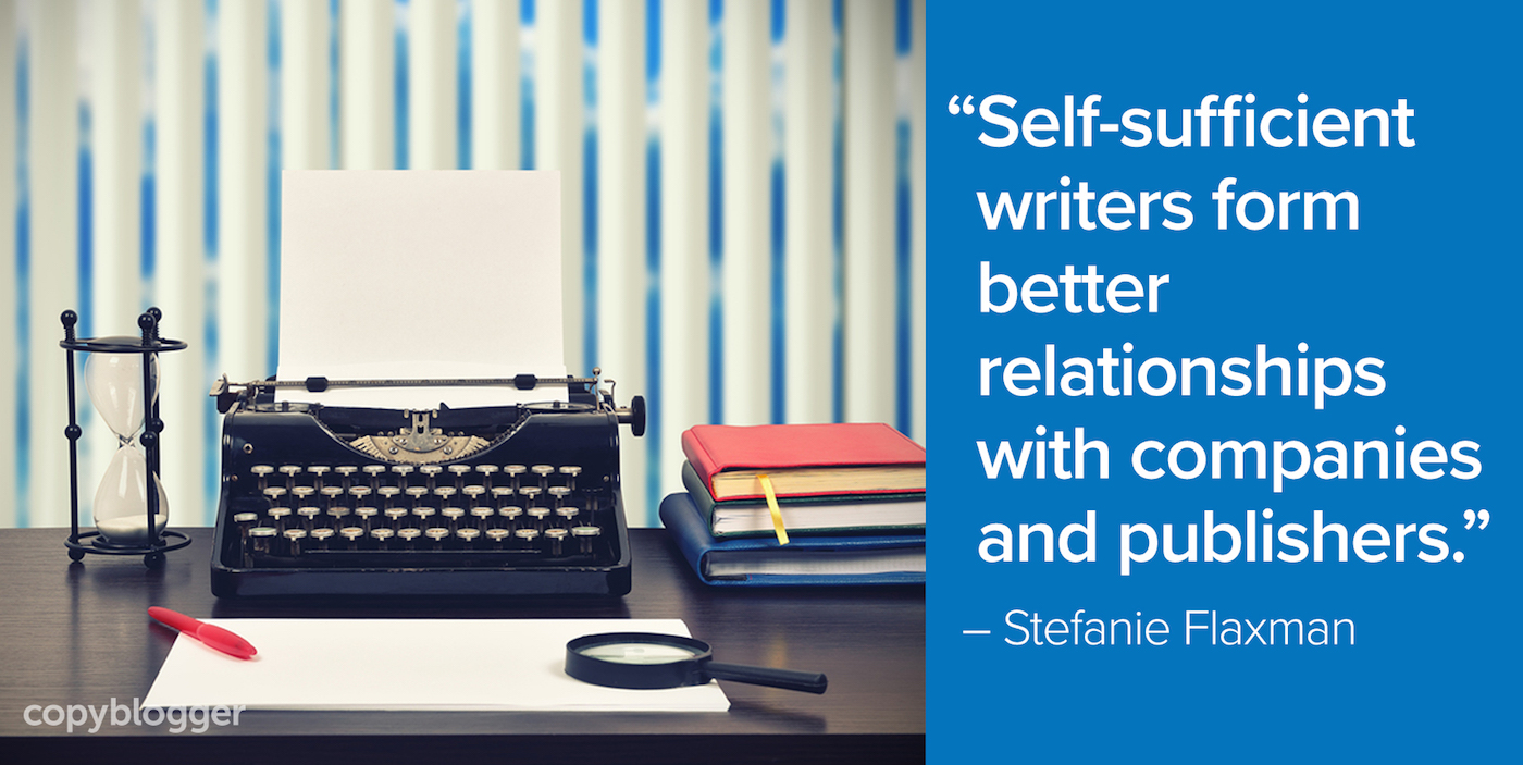 """Self-sufficient writers form better relationships with companies and publishers."" – Stefanie Flaxman"