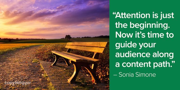 Attention is just the beginning. Now it's time to guide your audience along a content path