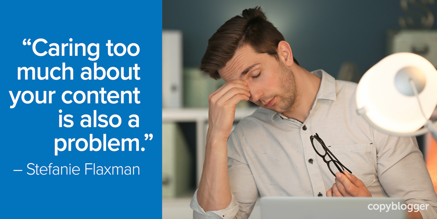 """Caring too much about your content is also a problem."" – Stefanie Flaxman"