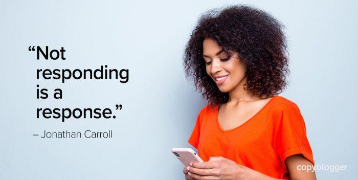 """Not responding is a response."" – Jonathan Carroll"