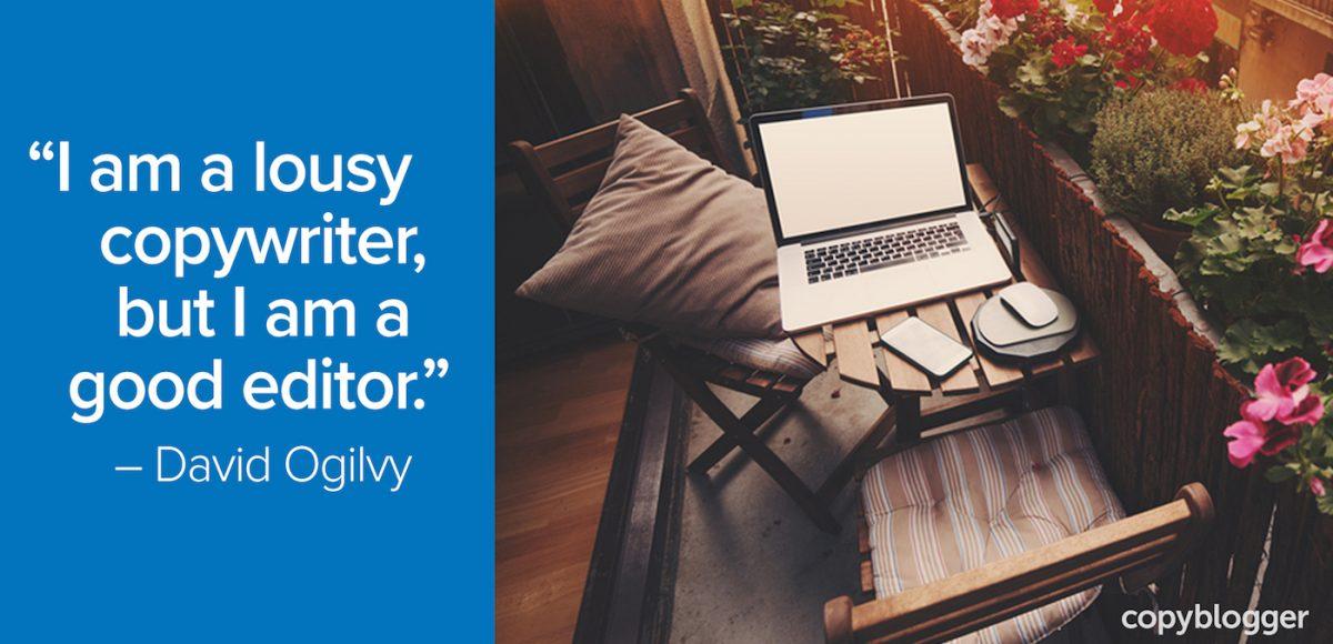 """""""I am a lousy copywriter, but I am a good editor."""" – David Ogilvy"""