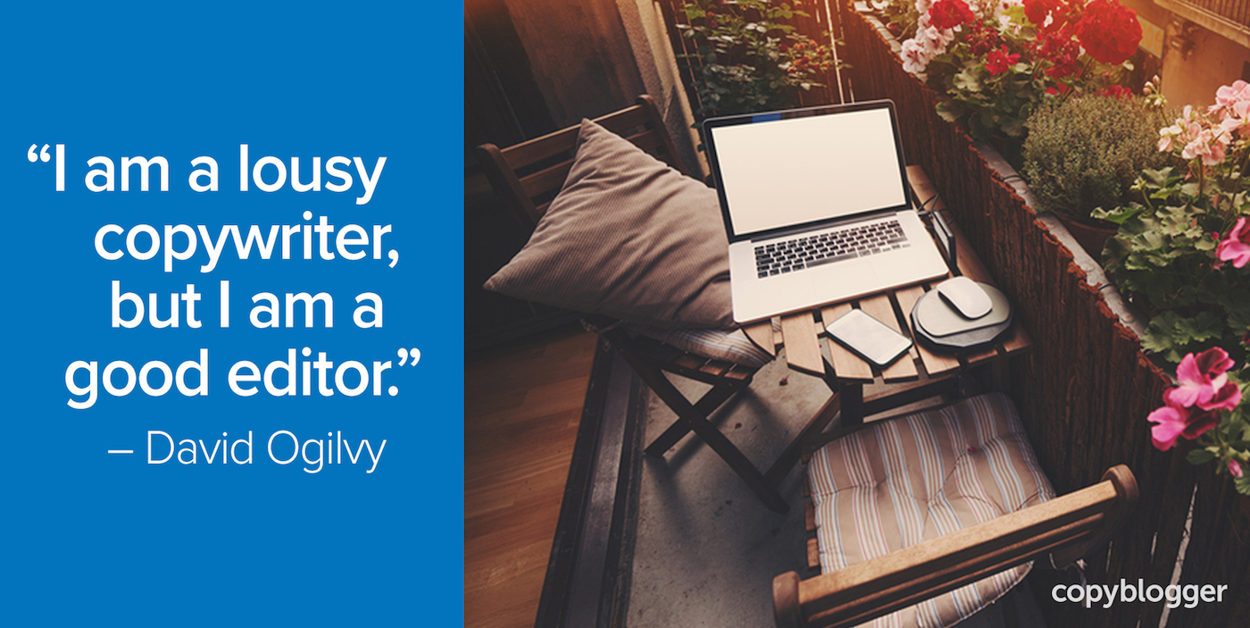 """I am a lousy copywriter, but I am a good editor."" – David Ogilvy"