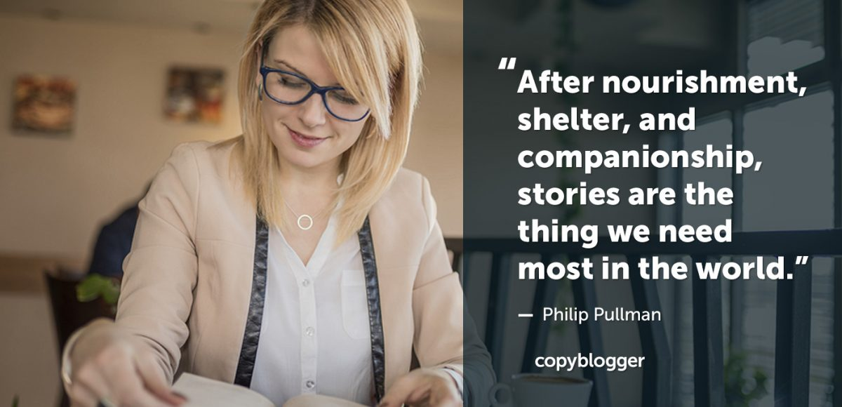 """""""After nourishment, shelter, and companionship, stories are the thing we need most in the world."""" - Philip Pullman"""