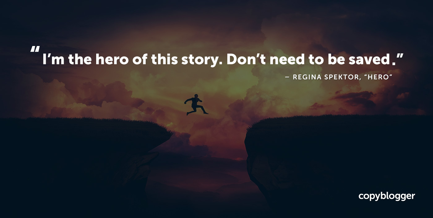 I'm the hero of this story. Don't need to be saved. – Regina Spektor, 'Hero'