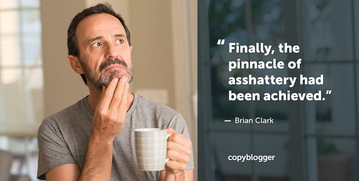 """""""Finally, the pinnacle of asshattery had been achieved."""" – Brian Clark"""