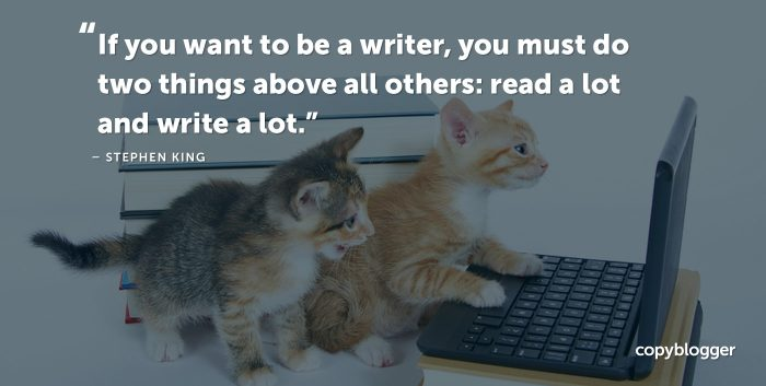 If you want to be a writer, you must do two things above all others: read a lot and write a lot. Stephen King