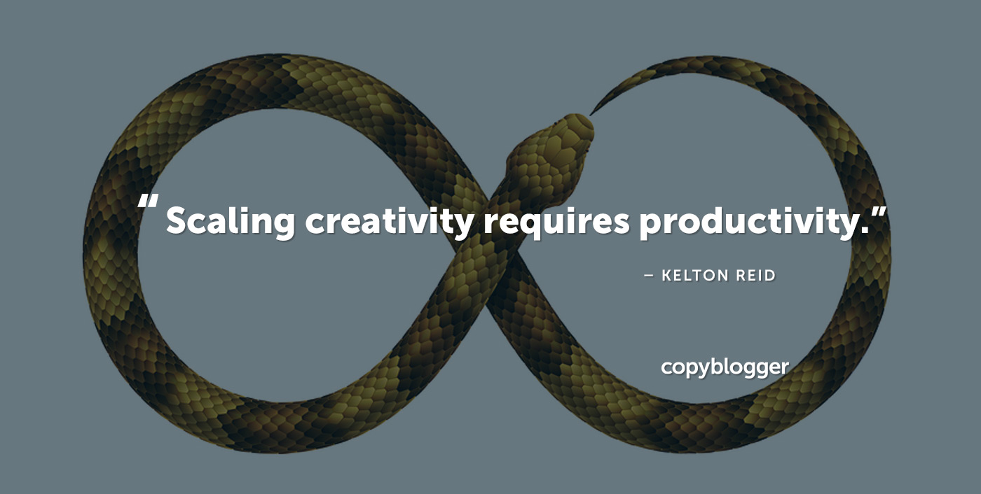 """Scaling creativity requires productivity."" – Kelton Reid"