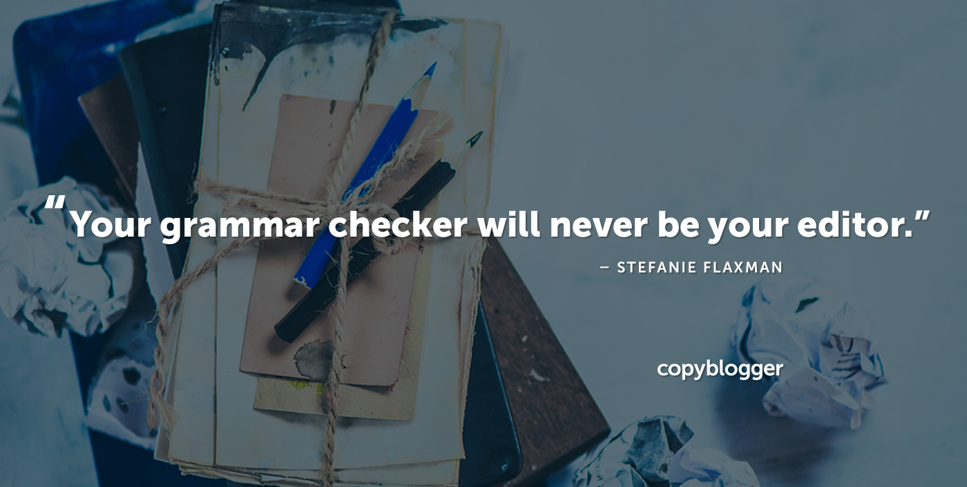 Your grammar checker will never be your editor. Stefanie Flaxman