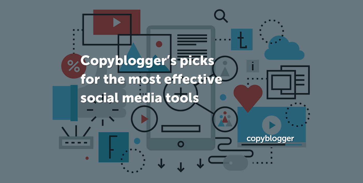 Copyblogger's picks for the most effective social media tools