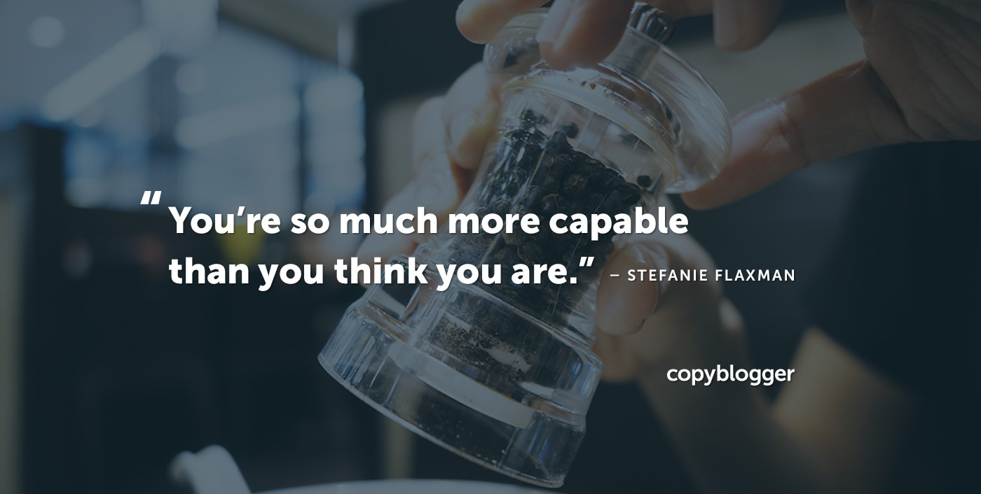"""You're so much more capable than you think you are."" – Stefanie Flaxman"