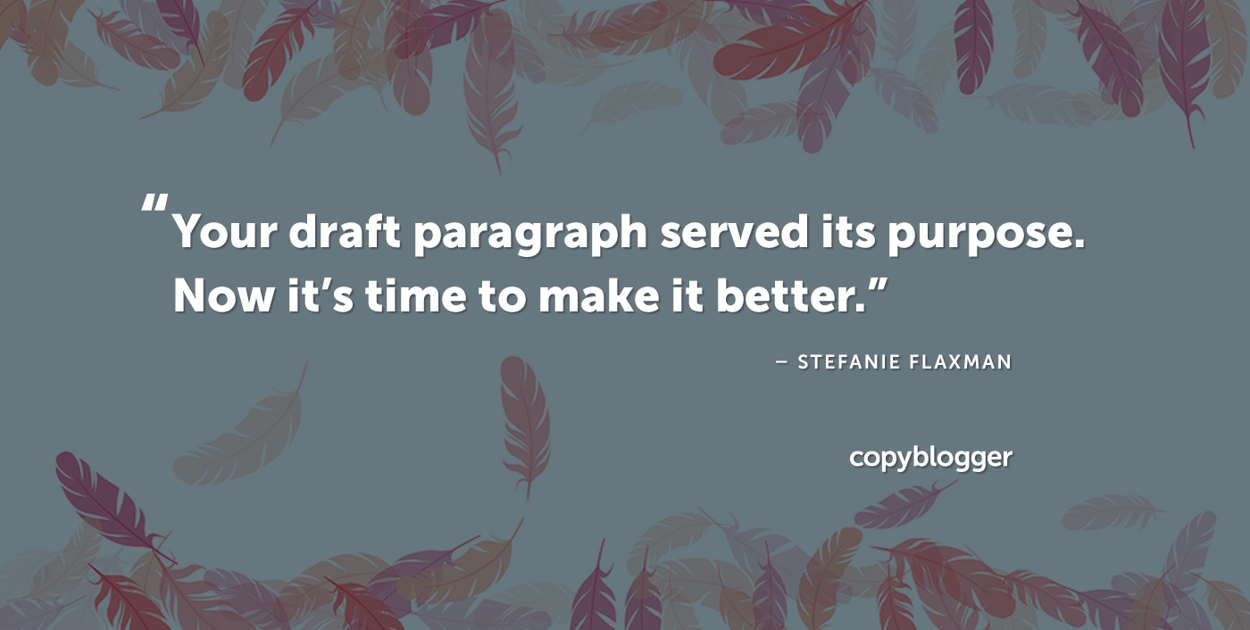 Your draft paragraph served its purpose. Now it's time to make it better. – Stefanie Flaxman