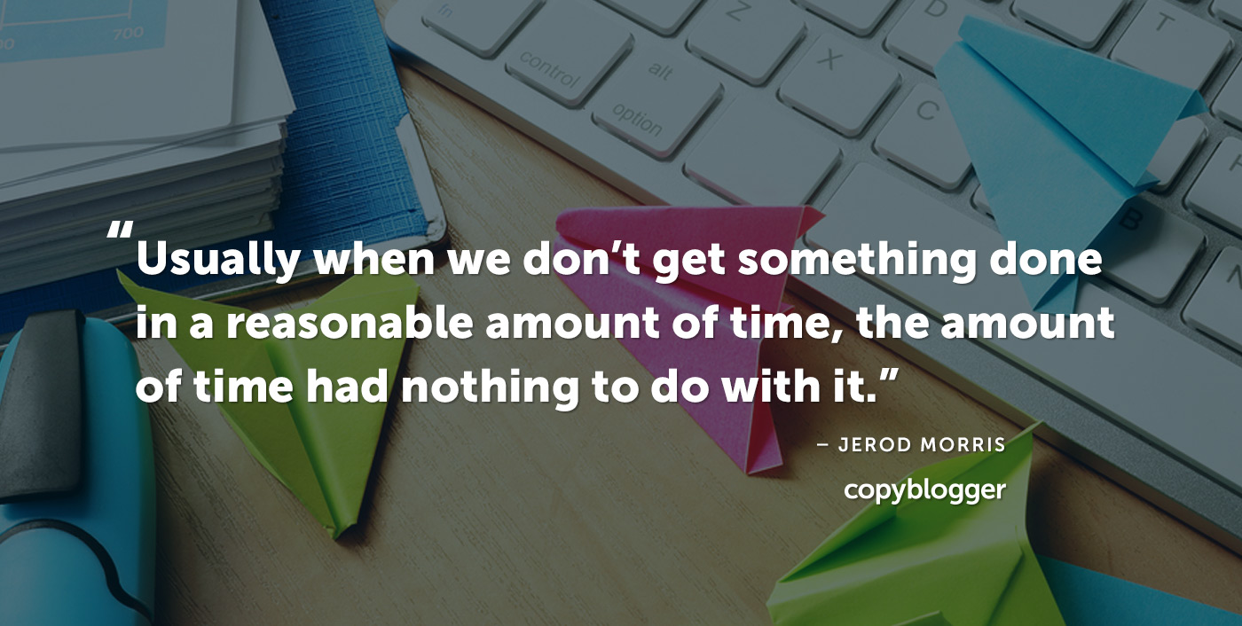 Usually when we don't get something done in a reasonable amount of time, the amount of time had nothing to do with it. – Jerod Morris