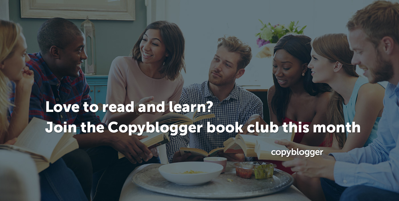 Love to read and learn? Join the Copyblogger book club this month