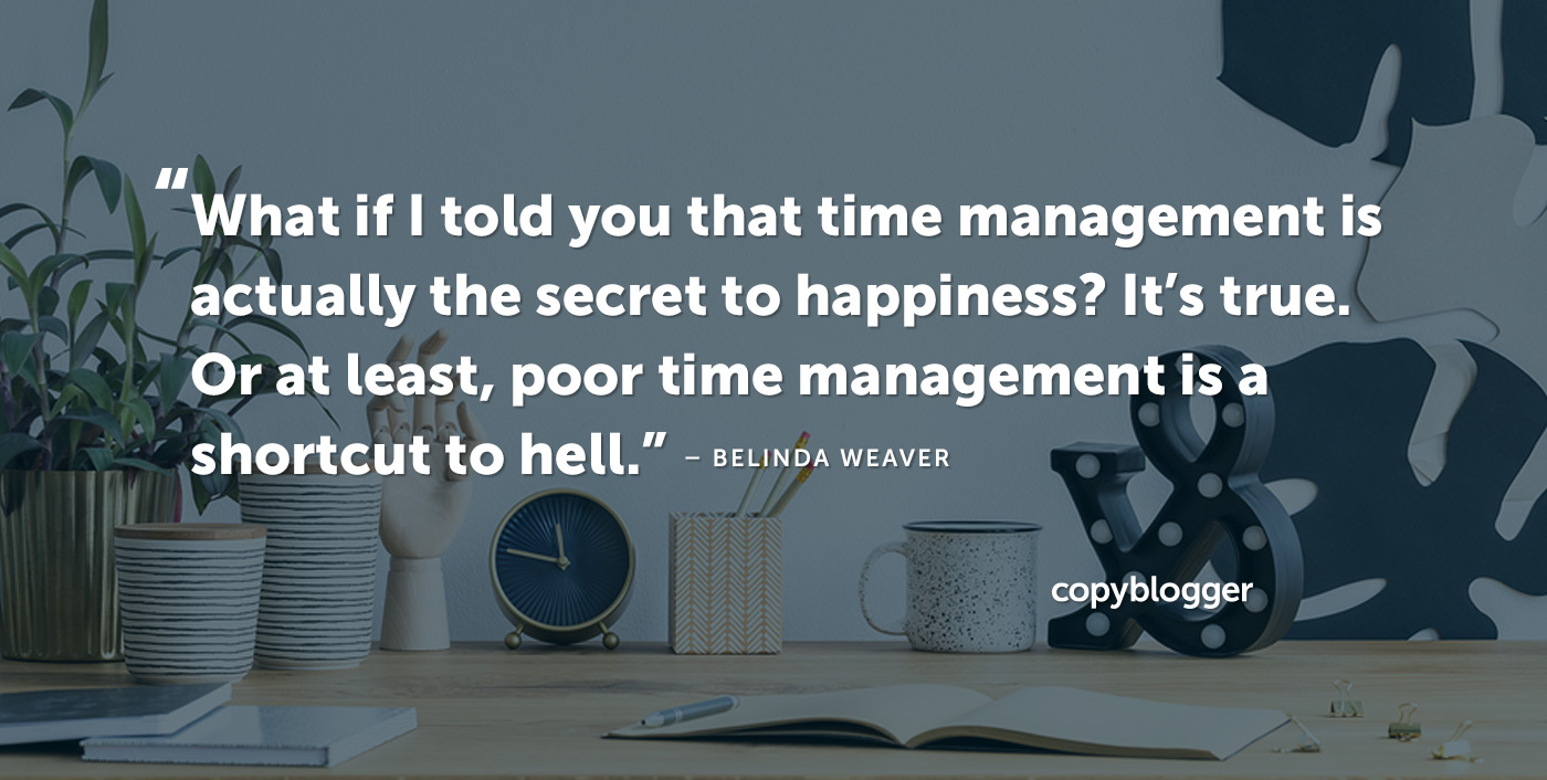 5 Practical Time Management Tips for the Chronically Time-Poor - Copyblogger