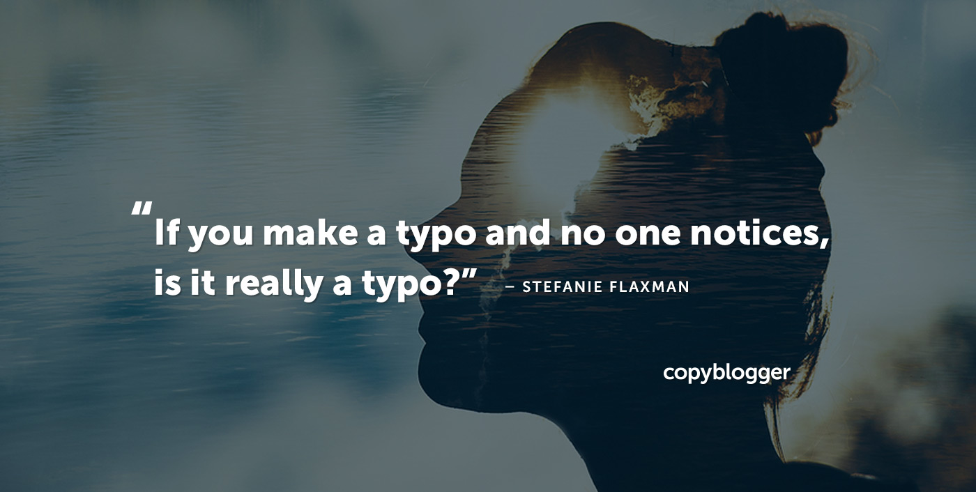 If you make a typo and no one notices, is it really a typo? – Stefanie Flaxman