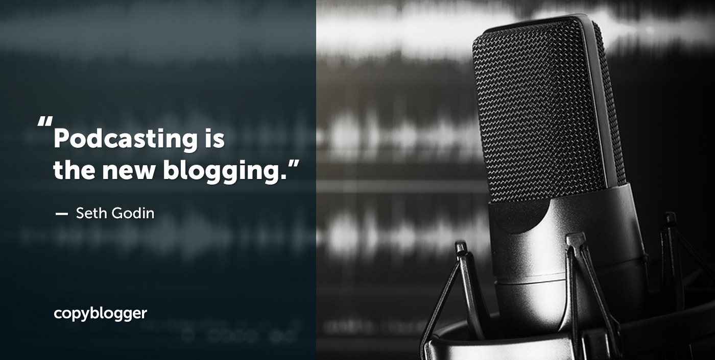 Podcasting is the new blogging. – Seth Godin