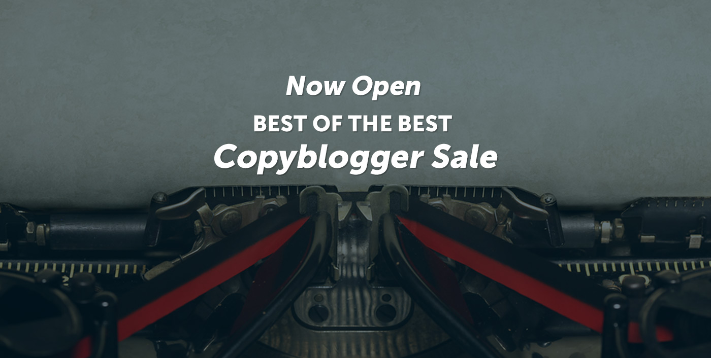 Now Open - Best of the Best - Copyblogger Sale