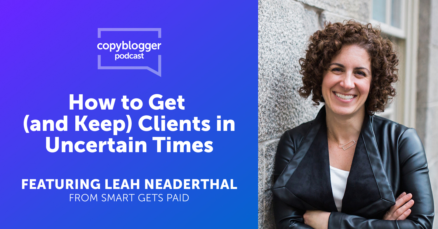 How to Get (and Keep) Clients in Uncertain Times, Featuring Leah Neaderthal