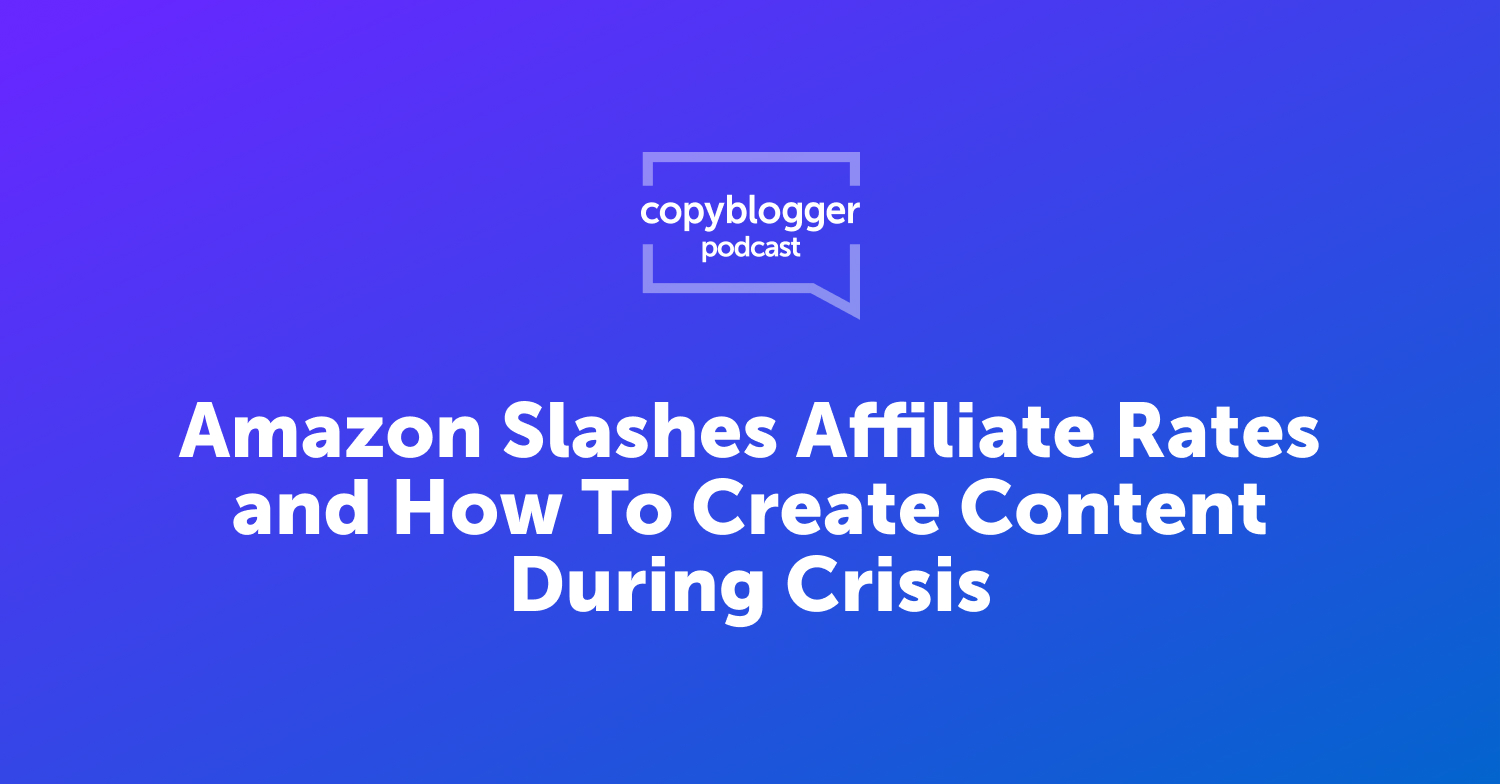Amazon Slashes Affiliate Rates and How to Create Content During a Crisis