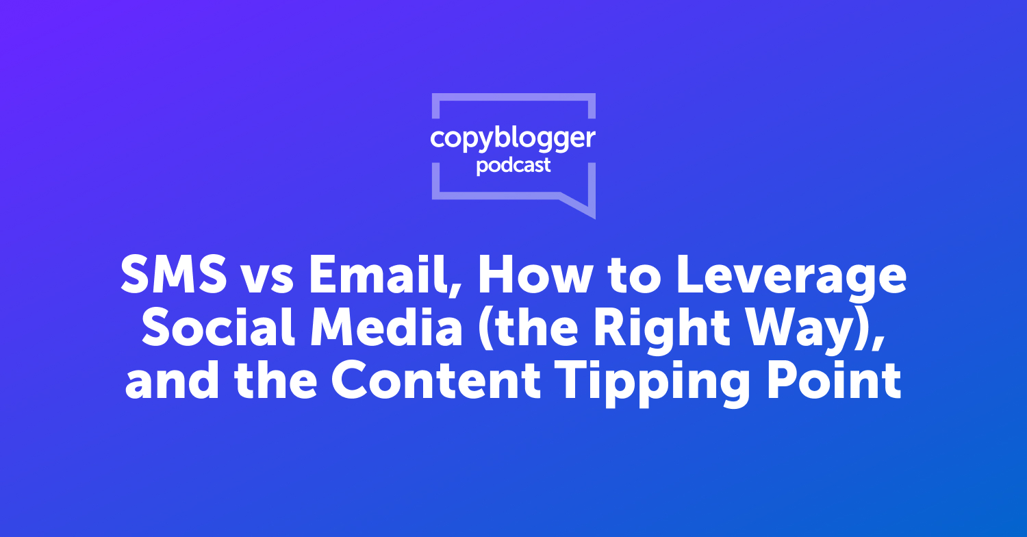 SMS vs Email, How to Leverage Social Media (the Right Way), and the Content Tipping Point