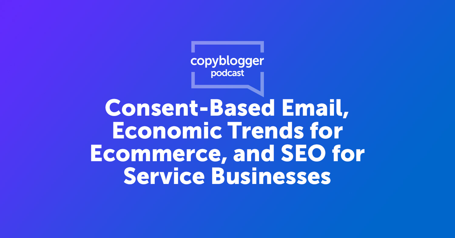 Consent-Based Email, Economic Trends for Ecommerce, and SEO for Service Businesses