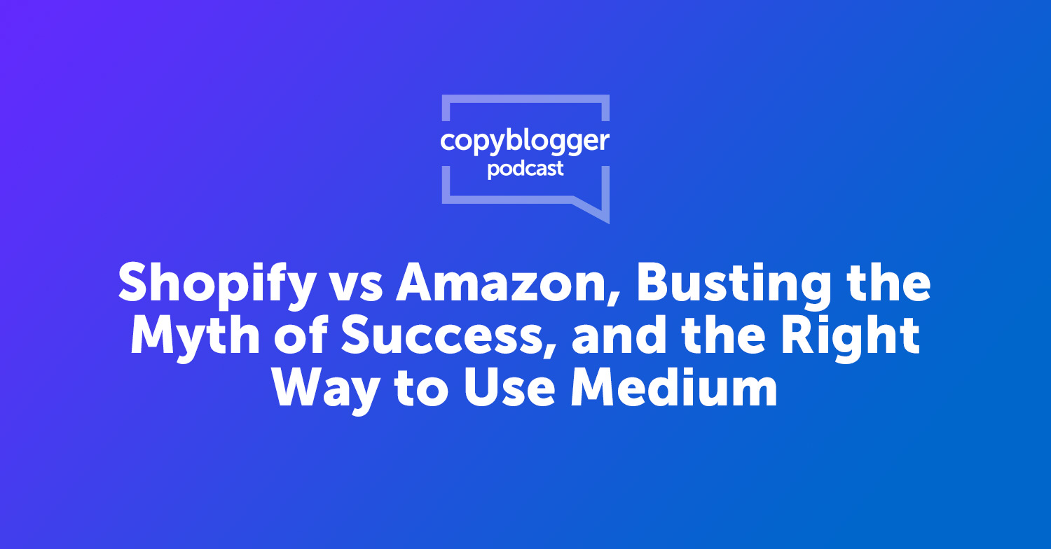 Shopify vs Amazon, Busting the Myth of Success, and the Right Way to Use Medium