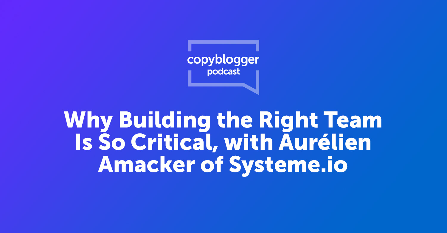 Why Building the Right Team Is So Critical, with Aurélien Amacker of Systeme.io