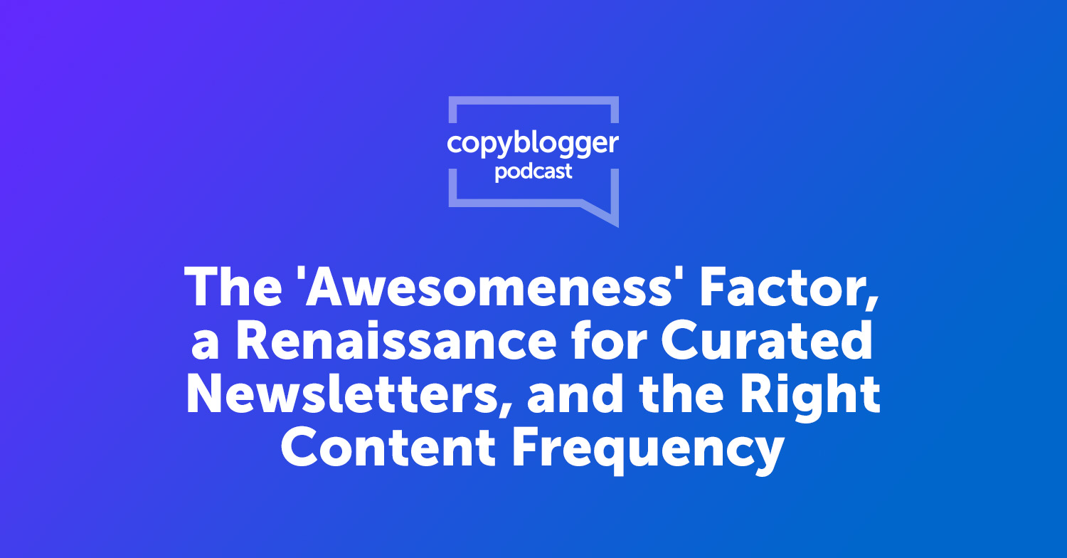 The 'Awesomeness' Factor, a Renaissance for Curated Newsletters, and the Right Content Frequency