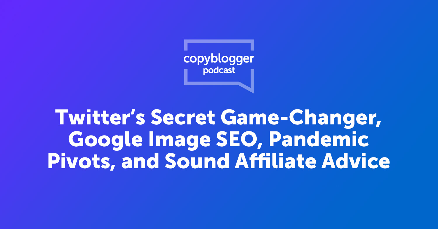 Twitter's Secret Game-Changer, Google Image SEO, Pandemic Pivots, and Sound Affiliate Advice