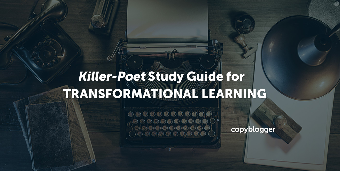 Killer-Poet Study Guide for Transformational Learning - Copyblogger