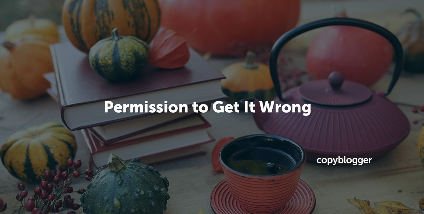 Permission to Get It Wrong
