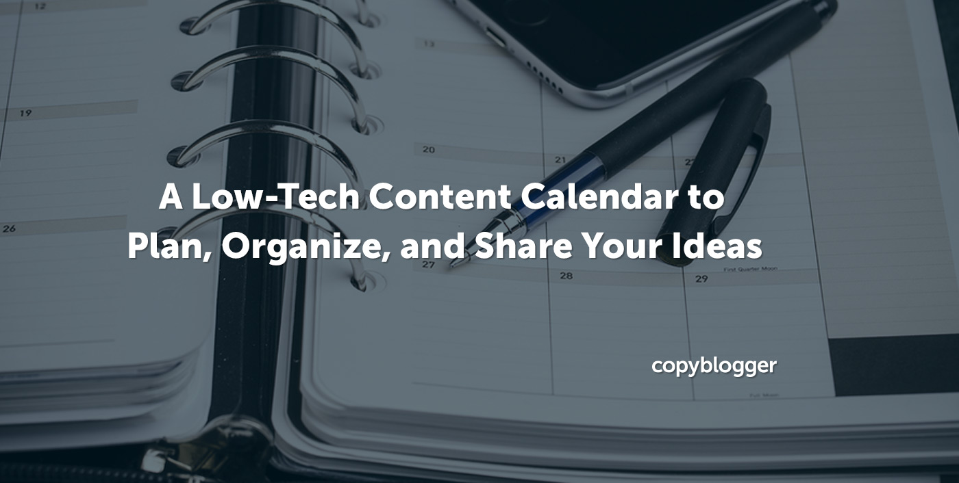Content Calendar: Low-Tech Tools for High-Quality Writing - Copyblogger