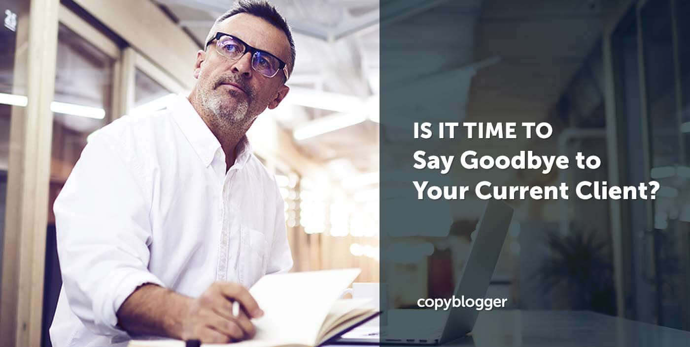 Is It Time to Say Goodbye to Your Current Client?